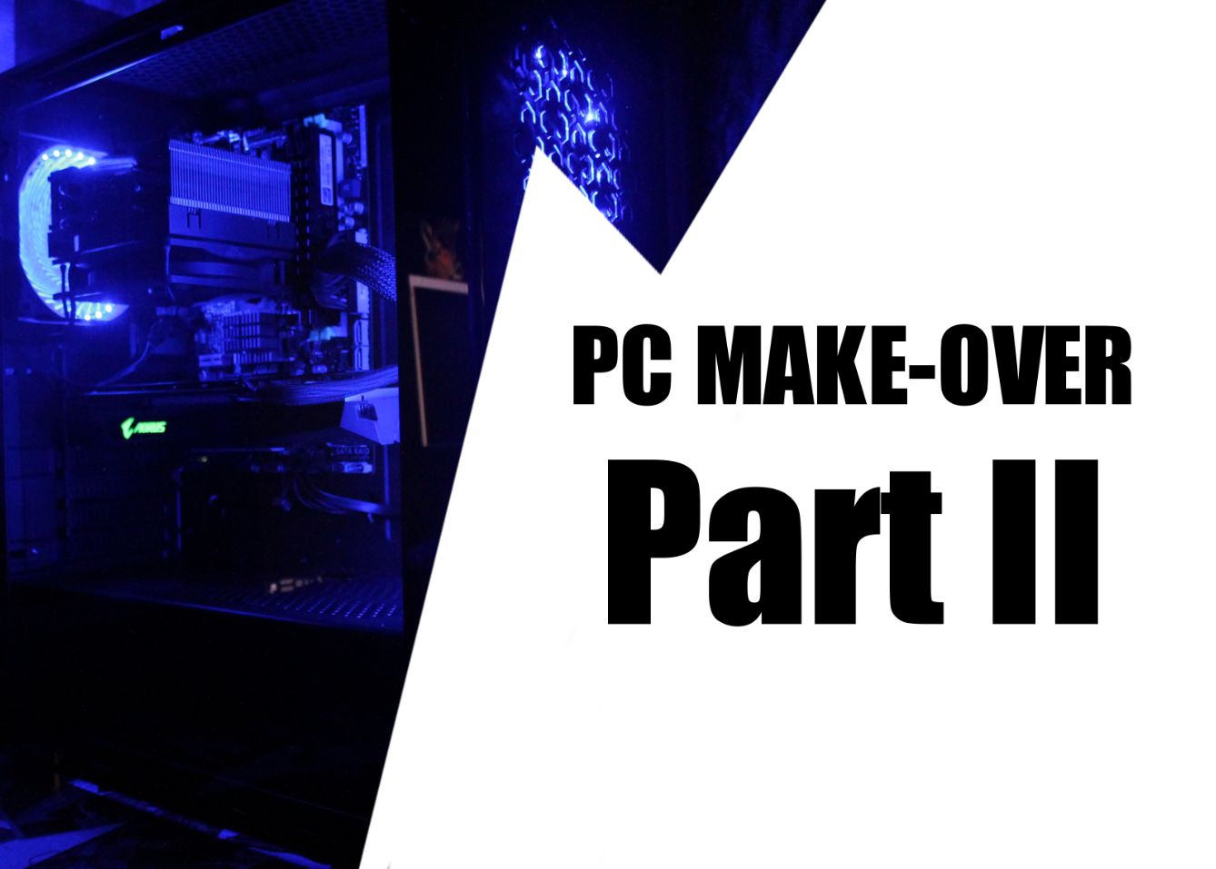 PC MAKEOVER PART II